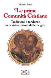 Libro Le prime comunità cristiane. Tradizioni e tendenze nel cristianesimo delle origini Vittorio Fusco