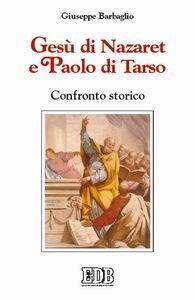 Libro Gesù di Nazaret e Paolo di Tarso. Confronto storico Giuseppe Barbaglio