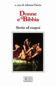 Libro Donne e Bibbia. Storia ed esegesi