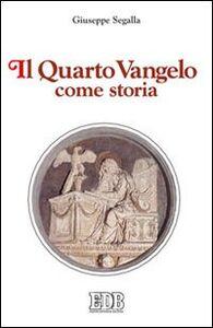 Libro Il quarto Vangelo come storia Giuseppe Segalla