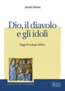 Foto Cover di Dio, il diavolo e gli idoli. Saggi di teologia biblica, Libro di André Wénin, edito da EDB