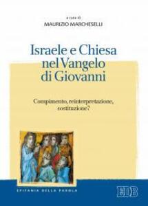 Israele e Chiesa nel Vangelo di Giovanni. Compimento, reinterpretazione, sostituzione