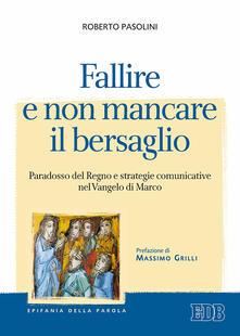 Fallire e non mancare il bersaglio. Paradosso del regno e strategie comunicative nel Vangelo di Marco.pdf