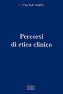 Foto Cover di Percorsi di etica clinica, Libro di Lucia Galvagni, edito da EDB