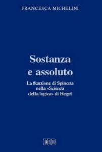 Foto Cover di Sostanza e assoluto. La funzione di Spinoza nella «Scienza della logica» di Hegel, Libro di Francesca Michelini, edito da EDB