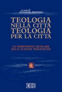 Libro Teologia nella città, teologia per la città. La dimensione secolare delle scienze teologiche. Atti del convegno (Trento 26-28 maggio 2004)