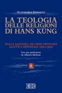 Foto Cover di La teologia delle religioni di Hans Kung. Dalla salvezza dei non cristiani all'etica mondiale (1964-1990), Libro di Gianmaria Zamagni, edito da EDB
