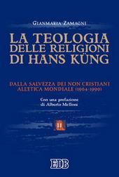 La teologia delle religioni di Hans Kung. Dalla salvezza dei non cristiani all'etica mondiale (1964-1990)