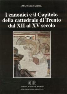 Libro I canonici e il capitolo della cattedrale di Trento dal XII al XV secolo Emanuele Curzel