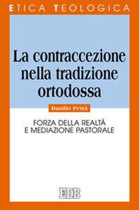 Libro La contraccezione nella tradizione ortodossa. Forza della realtà e mediazione pastorale Basilio Petrà