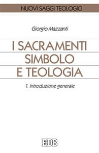 Foto Cover di I sacramenti simbolo e teologia. Vol. 1: Introduzione generale., Libro di Giorgio Mazzanti, edito da EDB