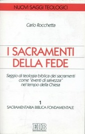 I sacramenti della fede. Saggio di teologia biblica dei sacramenti come «eventi di salvezza» nel tempo della Chiesa. Vol. 1: Sacramentaria biblica fondamentale.