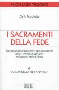 I sacramenti della fede. Saggio di teologia biblica dei sacramenti come «eventi di salvezza» nel tempo della Chiesa. Vol. 2: Sacramentaria biblica speciale.