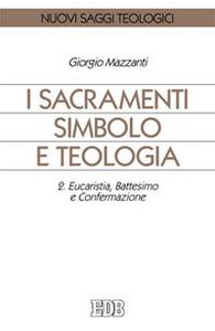 Libro I sacramenti simbolo e teologia. Vol. 2: Eucaristia, battesimo e confermazione. Giorgio Mazzanti