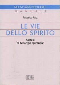 Foto Cover di Le vie dello Spirito. Sintesi di teologia spirituale, Libro di Federico Ruiz, edito da EDB