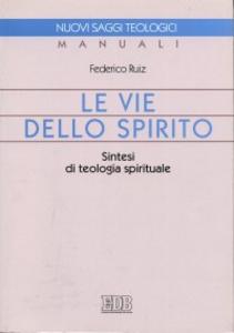 Libro Le vie dello Spirito. Sintesi di teologia spirituale Federico Ruiz