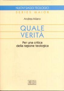 Foto Cover di Quale verità. Per una critica della ragione teologica, Libro di Andrea Milano, edito da EDB