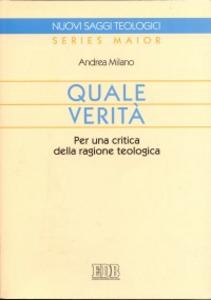 Libro Quale verità. Per una critica della ragione teologica Andrea Milano