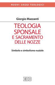 Libro Teologia sponsale e sacramento delle nozze. Simbolo e simbolismo nuziale Giorgio Mazzanti
