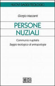 Libro Persone nuziali. Communio nuptialis. Saggio teologico di antropologia Giorgio Mazzanti