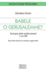 Libro Babele o Gerusalemme? Teologia delle realtà terrestri. Vol. 1: La città. Giordano Frosini