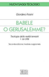 Babele o Gerusalemme? Teologia delle realtà terrestri. Vol. 1: La città.