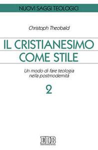 Libro Il cristianesimo come stile. Un modo di fare teologia nella postmodernità. Vol. 2 Christoph Theobald