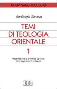 Libro Temi di teologia orientale. Vol. 1: Presentazione di Dimitrios Salachas esarca apostolico in Grecia. Pier Giorgio Gianazza