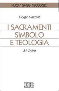 Foto Cover di I sacramenti simbolo e teologia. Vol. 3\1: Ordine., Libro di Giorgio Mazzanti, edito da EDB