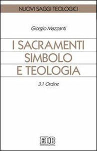 Libro I sacramenti simbolo e teologia. Vol. 3\1: Ordine. Giorgio Mazzanti