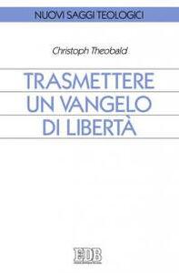 Foto Cover di Trasmettere un Vangelo di libertà, Libro di Christoph Theobald, edito da EDB