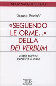Libro Seguendo le orme... della Dei verbum. Bibbia, teologia e pratiche di lettura Christoph Theobald