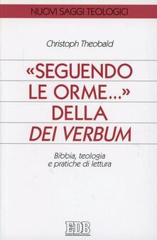 Seguendo le orme... della Dei verbum. Bibbia, teologia e pratiche di lettura - Christoph Theobald - copertina