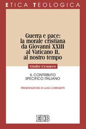 Guerra e pace: la morale cristiana da Giovanni XXIII al Vaticano II, al nostro tempo. Il contributo specifico italiano