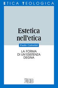 Libro Estetica nell'etica. La forma di un'esistenza degna Paolo Cattorini