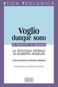 Libro Voglio, dunque sono. La teologia morale di Giuseppe Angelini Martin McKeever , Giuseppe Quaranta