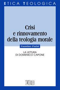 Libro Crisi e rinnovamento della teologia morale. La lettura di Domenico Capone Faustino Parisi