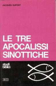 Foto Cover di Le tre apocalissi sinottiche (Marco 13, Matteo 24-25, Luca 21). Le tre apocalissi sinottiche, Libro di Jacques Dupont, edito da EDB