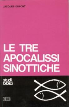 Le tre apocalissi sinottiche (Marco 13, Matteo 24-25, Luca 21). Le tre apocalissi sinottiche - Jacques Dupont - copertina