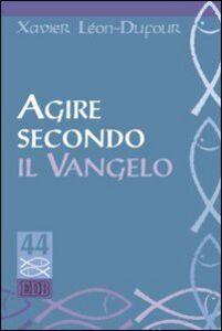 Foto Cover di Agire secondo il vangelo, Libro di Xavier Léon Dufour, edito da EDB