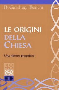 Libro Le origini della Chiesa. Una rilettura prospettica Bernardo Gianluigi Boschi