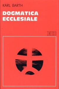Foto Cover di Dogmatica ecclesiale, Libro di Karl Barth, edito da EDB