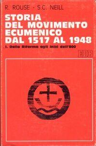 Foto Cover di Storia del movimento ecumenico dal 1517 al 1948. Vol. 1: Dalla Riforma agli inizi dell'800., Libro di Ruth Rouse,Stephen C. Neill, edito da EDB