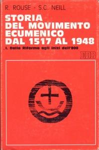 Libro Storia del movimento ecumenico dal 1517 al 1948. Vol. 1: Dalla Riforma agli inizi dell'800. Ruth Rouse , Stephen C. Neill