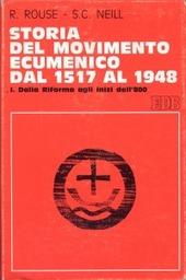 Storia del movimento ecumenico dal 1517 al 1948. Vol. 1: Dalla Riforma agli inizi dell'800.