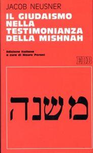 Libro Il giudaismo nella testimonianza della Mishnah Jacob Neusner