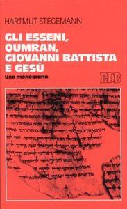 Foto Cover di Gli esseni, Qumran, Giovanni Battista e Gesù. Una monografia, Libro di Hartmut Stegemann, edito da EDB