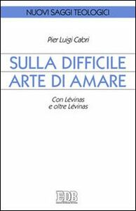 Foto Cover di Sulla difficile arte di amare. Con Lévinas e oltre Lévinas, Libro di Pierluigi Cabri, edito da EDB