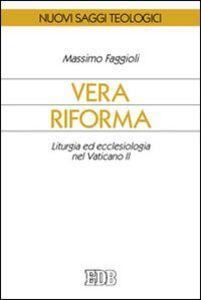 Foto Cover di Vera riforma. Liturgia ed ecclesiologia nel Vaticano II, Libro di Massimo Faggioli, edito da EDB
