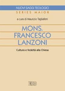 Foto Cover di Mons. Francesco Lanzoni. Cultura e fedeltà alla Chiesa, Libro di  edito da EDB